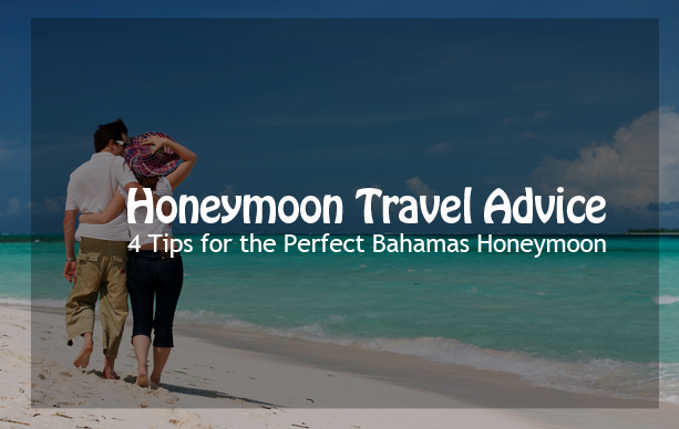 09f28747e9 Honeymoon Travel Advice: 4 Tips for the Perfect BahamasHoneymoon - Blue  Harmony Travel